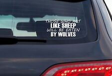 Those Who Act LIKE SHEEP Will Be Eaten BY WOLVES - 8 Inch White Vinyl Decal