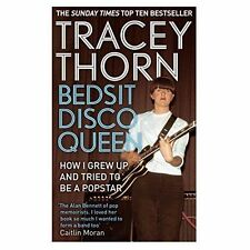 Bedsit Disco Queen: How I Grew Up and Tried to be a Pop Star by Tracey Thorn PB
