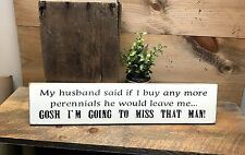My Husband Said, Perennial Sign, Garden Decor, Gift For The Garden Lover