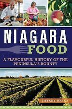 Niagara Food : A Flavorful History of the Peninsula's Bounty by Tiffany Mayer...