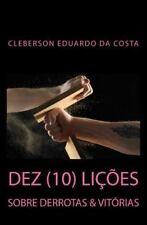 Dez (10) Licoes Sobre Derrotas e Vitorias by Cleberson Da Costa (2015,...