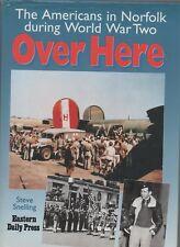 STEVE SNELLING OVER HERE AMERICANS IN NORFOLK DURING WORLD WAR 2 1ST ED HB DJ 96