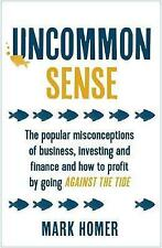 Uncommon Sense: The popular misconceptions of business, investing and finance an