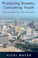 Producing Dreams, Consuming Youth: Mexican Americans and Mass Media, , Used; Goo