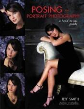 Posing for Portrait Photography : A Head-to-Toe Guide by Jeff Smith (2004, Pape…
