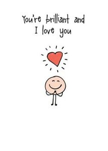 Brilliant and I Love You Valentine or Anniversary Card - Fun Cartoon Artwork