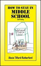 How to Stay in Middle School by Alexis Tilford-Rutherford (2014, Paperback)