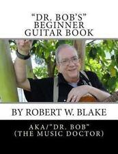 Dr. Bob's Beginner Guitar Book by Robert Blake (2013, Paperback)