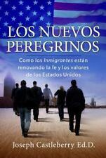 Los Nuevos Peregrinos : Como Los Inmigrantes Estan Renovando la Fe y...  (ExLib)