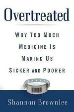 NEW Overtreated: Why Too Much Medicine Is Making Us Sicker and Poorer