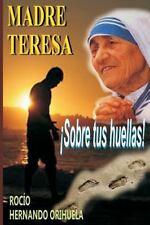 Madre Teresa... ¡Sobre Tus Huellas! by Rocío Hernando Orihuela (2013, Paperback)