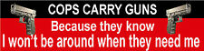 """Cops Carry Guns Cause They Know I Won't Be ArondWhen the Need Me"""" SG-20A"""