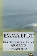 Emma Erbt : Ein Teneriffa Krimi by Armand Amapolas (2014, Paperback)