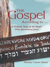 The Gospel According To ... : A Fictional Story of the People Who Encountered...