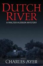 Dutch River: A Walter Hudson Mystery by Ayer, Charles -Paperback