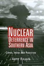 Nuclear Deterrence in Southern Asia : China, India and Pakistan by Arpit...