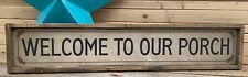 Antique Style Rustic Welcome to Our Porch 6x36 Wooden Sign ! Top Quality