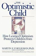 The Optimistic Child: How Learned Optimism Protects Children from Depression, Ma