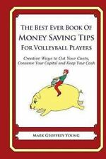 The Best Ever Book of Money Saving Tips for Volleyball Players : Creative...