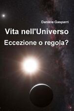 Vita Nell'Universo: Eccezione o Regola? by Daniele Gasparri (2013, Paperback)