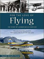 For the Love of Flying: The Story of Laurentian Air Services: By Danielle Met...