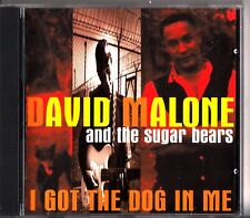 DAVID MALONE & The SUGAR BEARS - I Got The Dog In Me CD BLUES (Dwayne Burnside)