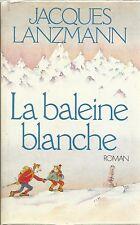 JACQUES LANZMANN LA BALEINE BLANCHE