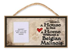 A House is Not a Home Without an Belgian Malinois Dog Sign w/Photo Insert by DGS