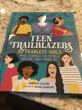Teen Trailblazers- 30 Fearless Girls Who Changed The World Before They Were 20
