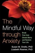 The Mindful Way through Anxiety: Break Free from Chronic Worry and Reclaim Your