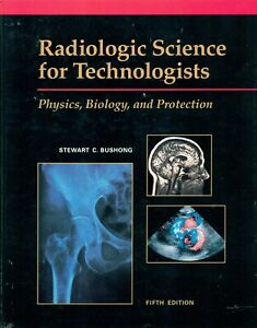RADIOLOGIC SCIENCE FOR TECHNOLOGISTS PHYSICS BIOLOGY & PROTECTION by S. BUSHONG