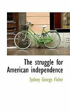 The Struggle for American Independence by Sydney George Fisher (2009, Paperback)