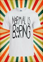 Normal is Boring Funny Novelty Cool Men Women Vest Tank Top Unisex T Shirt 1214