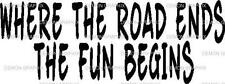 """Where the road ends"" vinyl decal/sticker muddin' truck jeep funny 4x4 off-road"