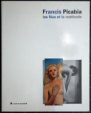 Francis Picabia. les Nus et la méthode. Grenoble. 1997.