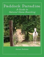 Paddock Paradise: A Guide to Natural Horse Boarding NEW BOOK