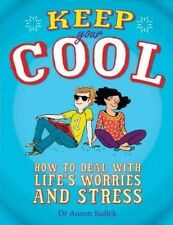 Keep Your Cool: How to Deal with Life's Worries and Stress by Balick, Dr. Aaron