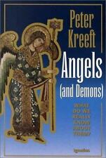 Angels and Demons: What Do We Really Know about Them? by Peter J. Kreeft