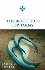 For Today: The Beatitudes for Today by James C. Howell (2005, Soft Cover)