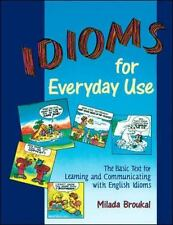 Idioms for Everyday Use : The Basic Text for Learning and Communicating with...