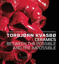 Torbjorn Kvasbo: Ceramics: Between the Possible and the Impossible (English, Nor
