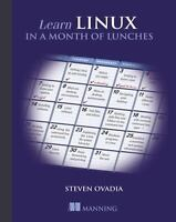 Learn Linux in a Month of Lunches: By Ovadia, Steven