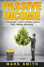Passive Income: 3 Manuscripts - Passive Income, Affiliate Marketing, Amazon.