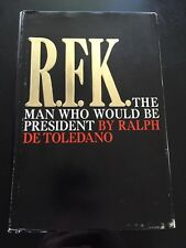 De Toledano, Ralph R.F.K. The Man Who Would be President 1st Edition First Print