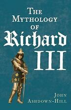 The Mythology of Richard III by John Ashdown-Hill (2016, Paperback) NEW