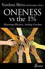 Oneness vs the 1%: Shattering Illusions, Seeding Freedom by Vandana Shiva.