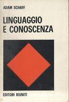 LINGUAGGIO E CONOSCENZA di Adam Schaff 1973  Editori Riuniti libro linguistica