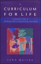 A Curriculum for Life: Schools for a Democratic Learning Society, Quicke, John,