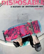 Disposable A History Of Skateboard Art by Sean Cliver
