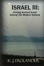 Israel III: Finding Ancient Israel Among the Modern Nations (Paperback or Softba